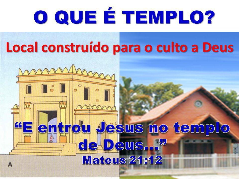 O QUE É TEMPLO Local construído para o culto a Deus