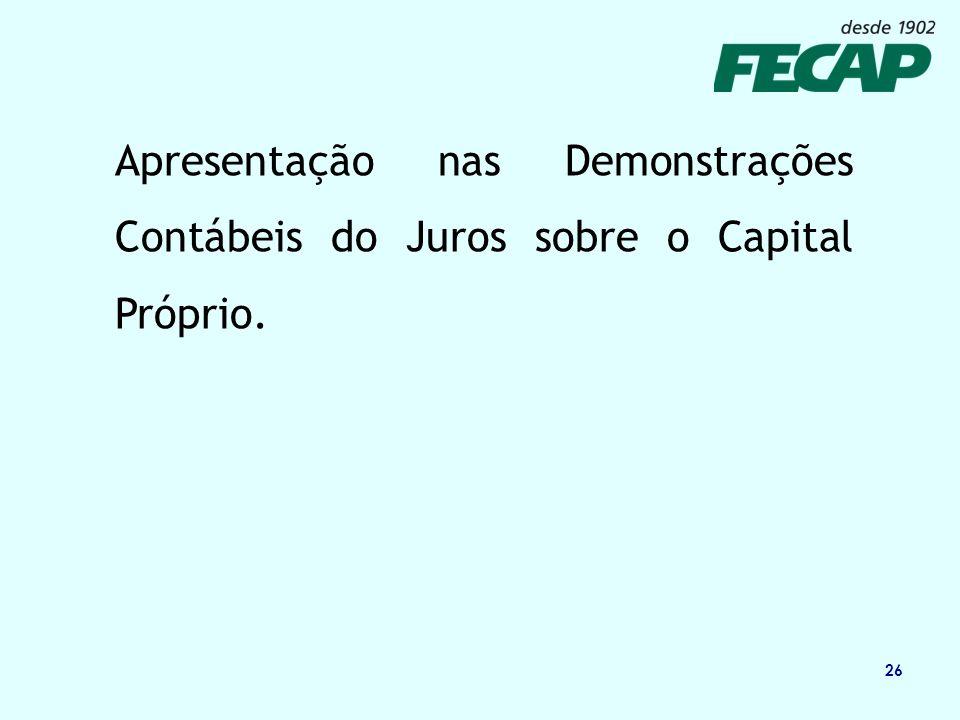 Apresentação nas Demonstrações Contábeis do Juros sobre o Capital Próprio.