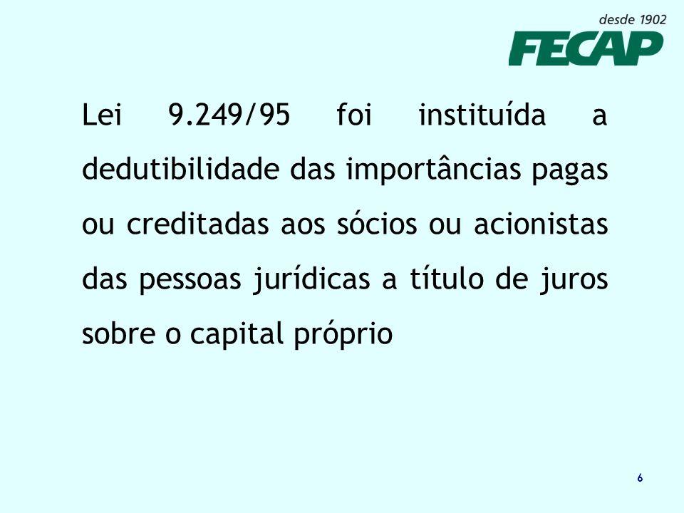 Lei 9.249/95 foi instituída a dedutibilidade das importâncias pagas ou creditadas aos sócios ou acionistas das pessoas jurídicas a título de juros sobre o capital próprio