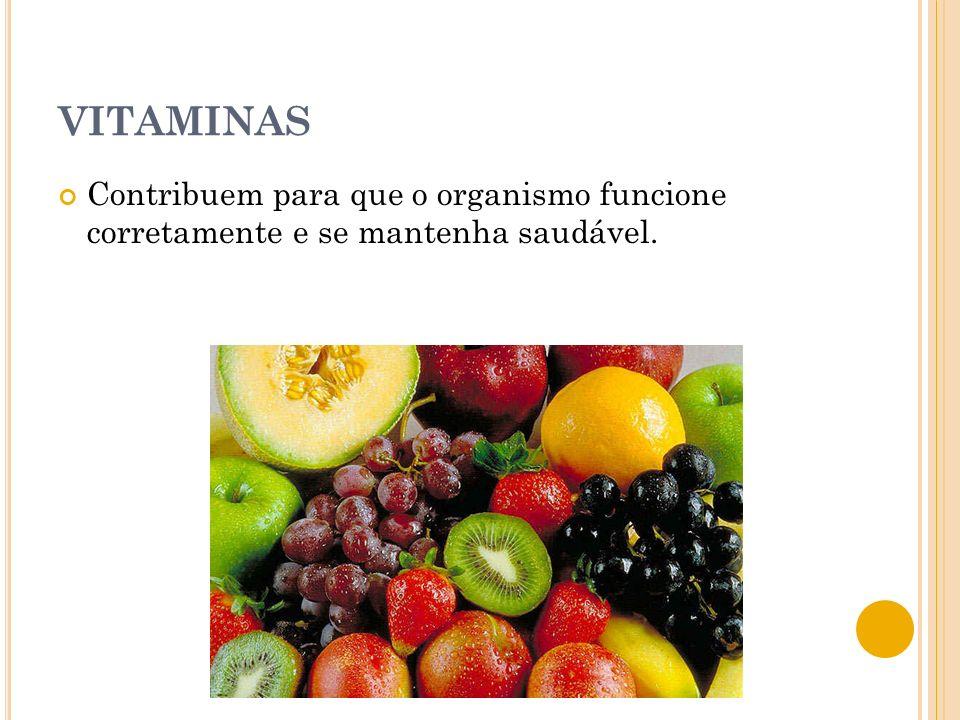 VITAMINAS Contribuem para que o organismo funcione corretamente e se mantenha saudável.