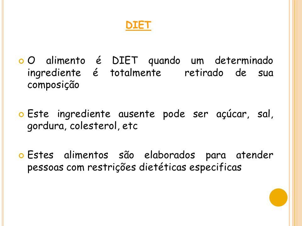 diet O alimento é DIET quando um determinado ingrediente é totalmente retirado de sua composição.