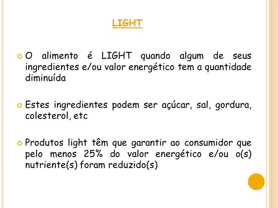 light O alimento é LIGHT quando algum de seus ingredientes e/ou valor energético tem a quantidade diminuída.