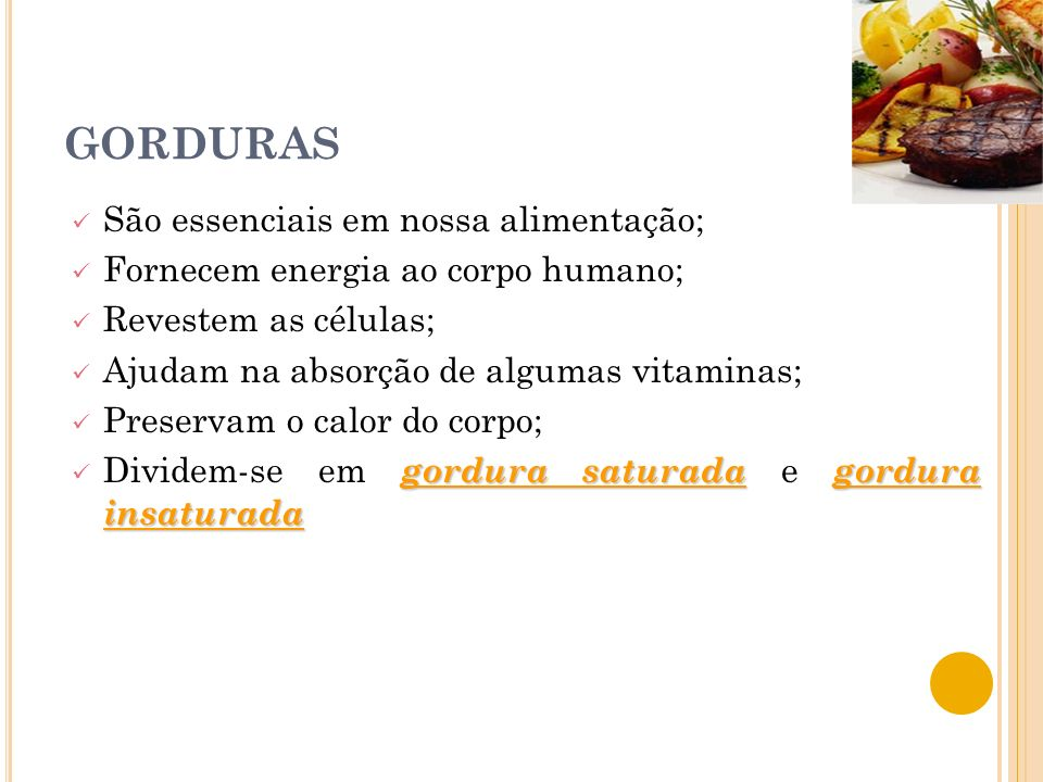 GORDURAS São essenciais em nossa alimentação;