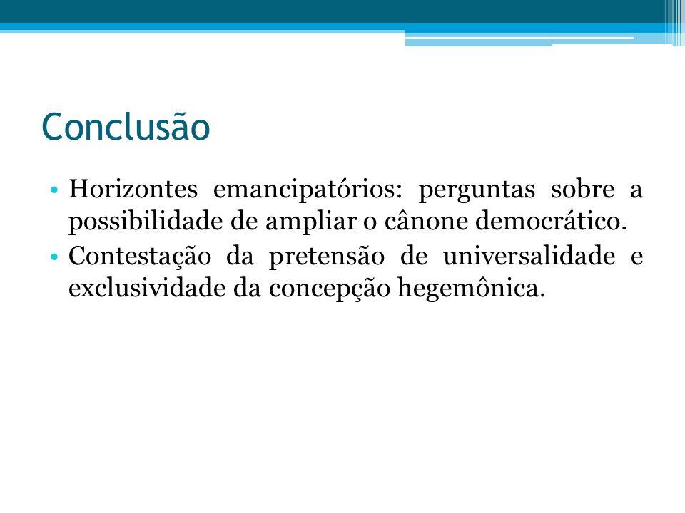 Conclusão Horizontes emancipatórios: perguntas sobre a possibilidade de ampliar o cânone democrático.
