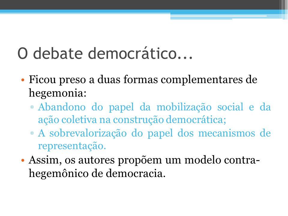 O debate democrático... Ficou preso a duas formas complementares de hegemonia:
