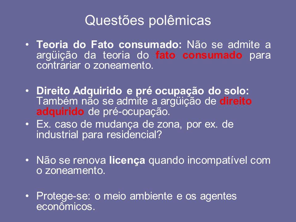 Questões polêmicasTeoria do Fato consumado: Não se admite a argüição da teoria do fato consumado para contrariar o zoneamento.