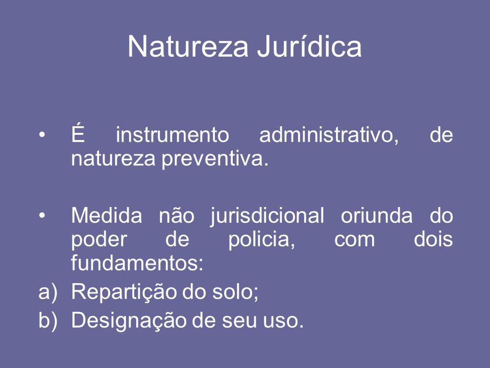 Natureza Jurídica É instrumento administrativo, de natureza preventiva. Medida não jurisdicional oriunda do poder de policia, com dois fundamentos: