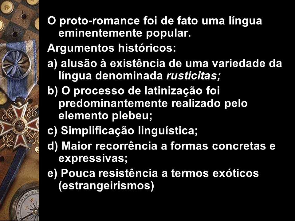 O proto-romance foi de fato uma língua eminentemente popular.