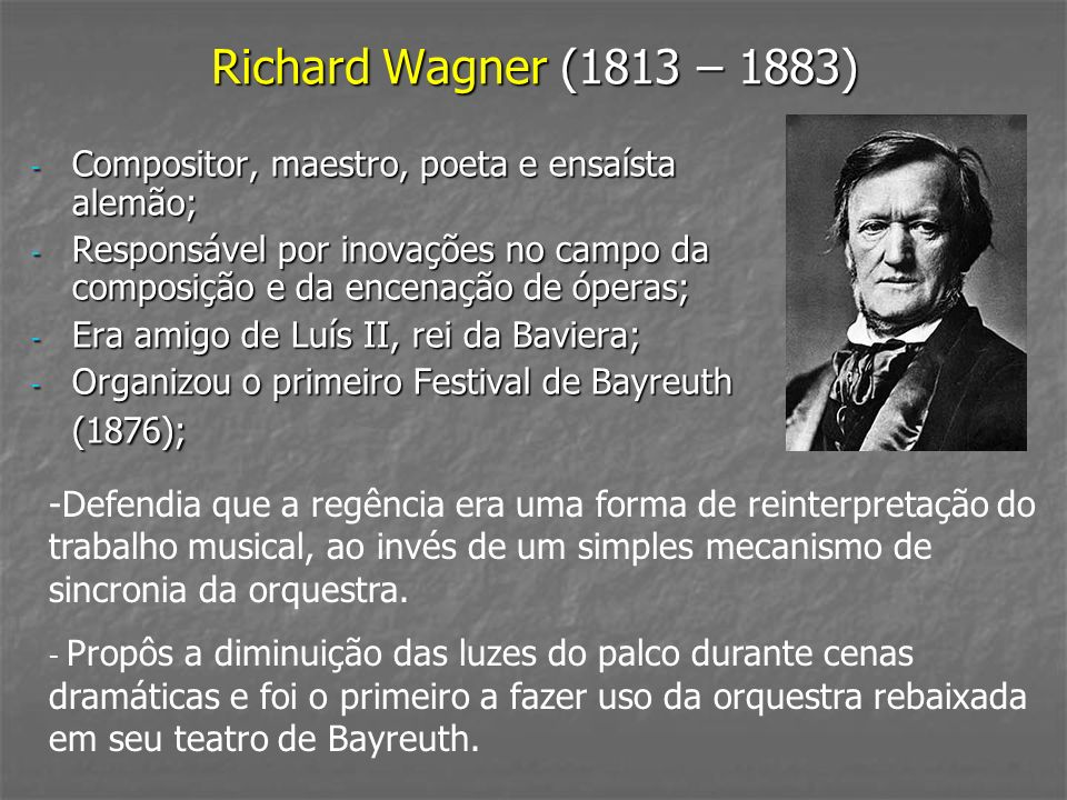 Richard Wagner (1813 – 1883) Compositor, maestro, poeta e ensaísta alemão;