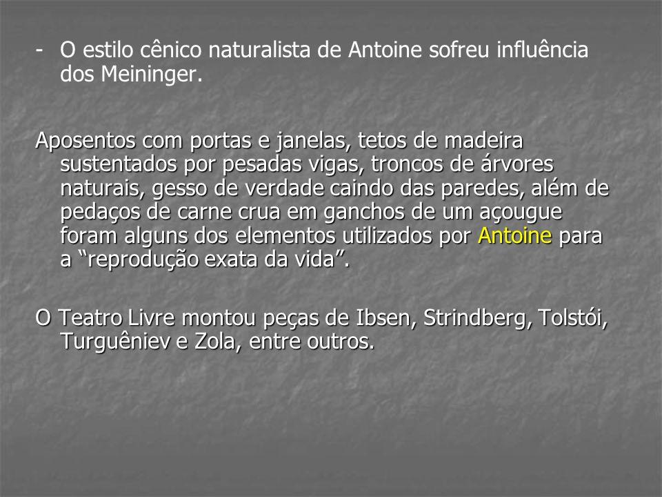 O estilo cênico naturalista de Antoine sofreu influência dos Meininger.
