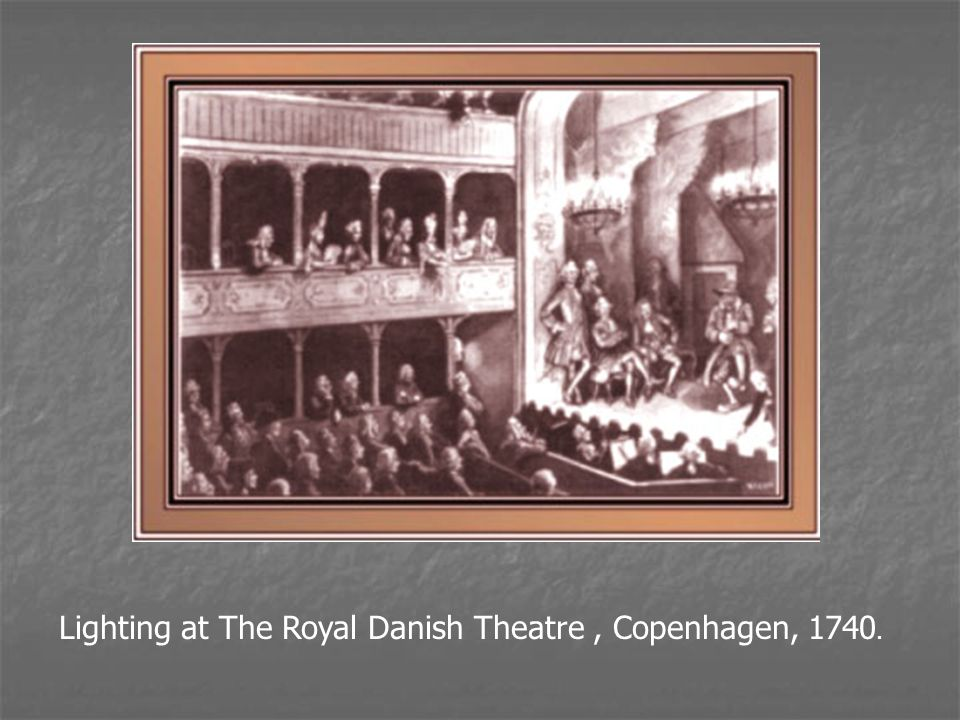 Lighting at The Royal Danish Theatre , Copenhagen, 1740.