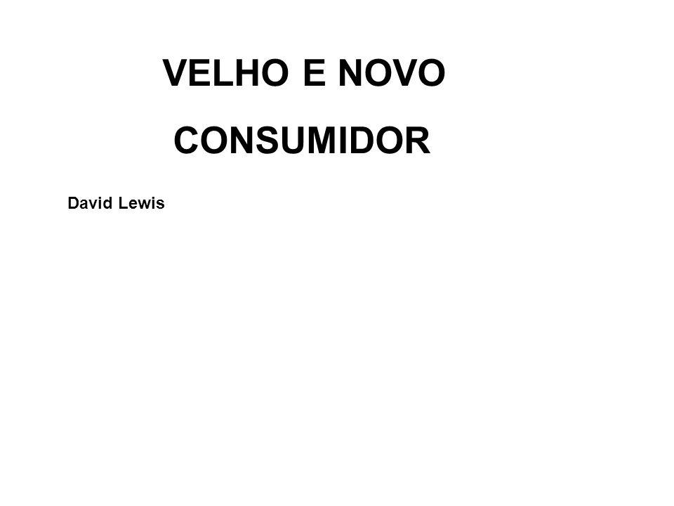 VELHO E NOVO CONSUMIDOR David Lewis