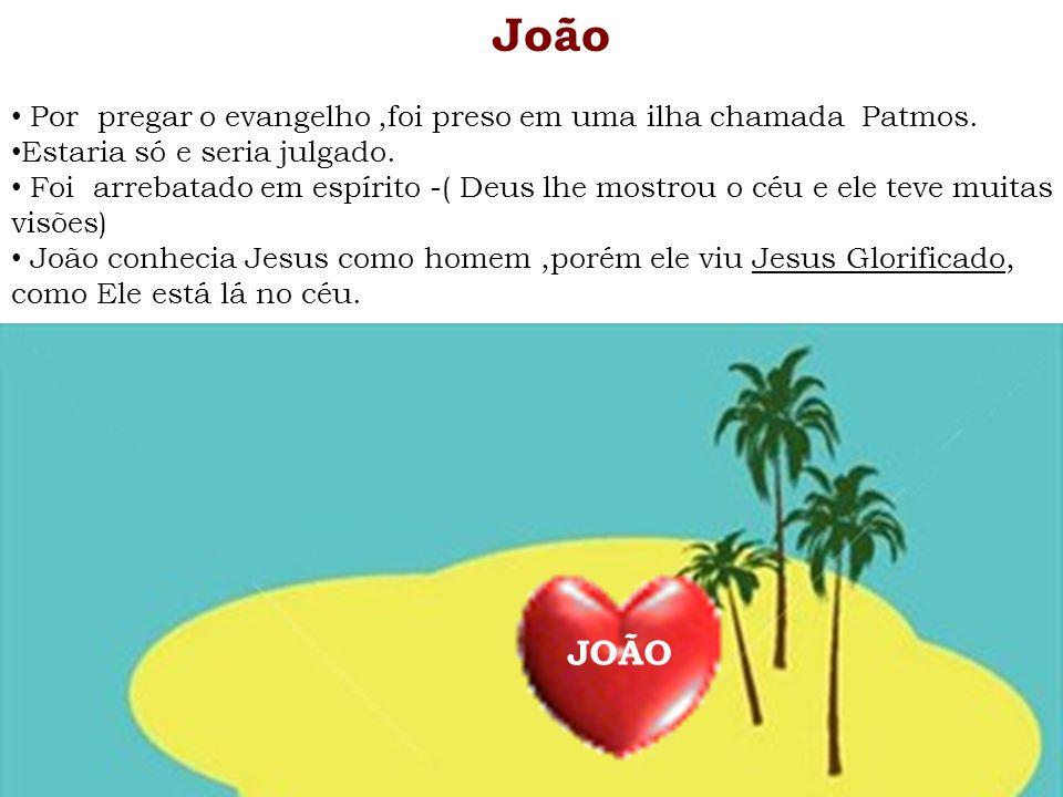 João Por pregar o evangelho ,foi preso em uma ilha chamada Patmos. Estaria só e seria julgado.