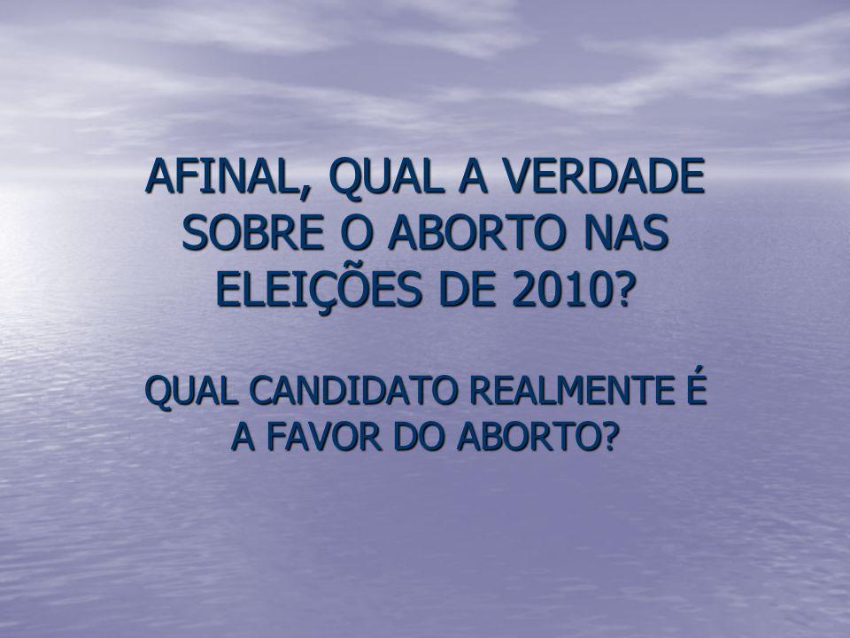 AFINAL, QUAL A VERDADE SOBRE O ABORTO NAS ELEIÇÕES DE 2010