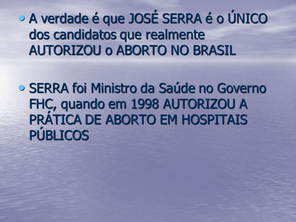 A verdade é que JOSÉ SERRA é o ÚNICO dos candidatos que realmente AUTORIZOU o ABORTO NO BRASIL