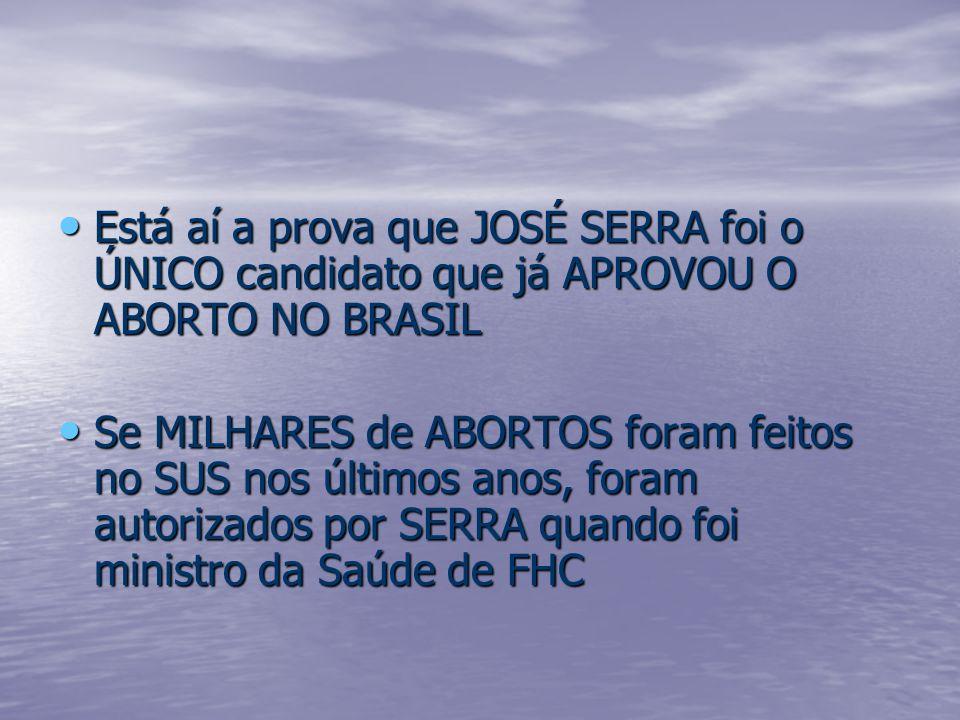 Está aí a prova que JOSÉ SERRA foi o ÚNICO candidato que já APROVOU O ABORTO NO BRASIL