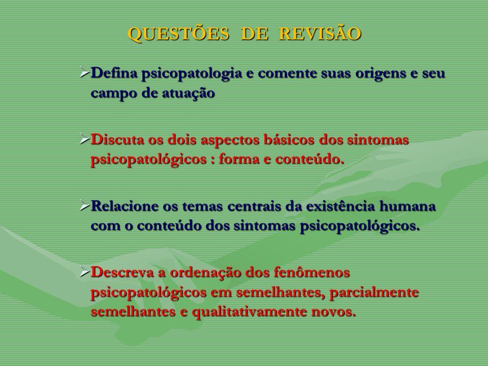 QUESTÕES DE REVISÃO Defina psicopatologia e comente suas origens e seu campo de atuação.