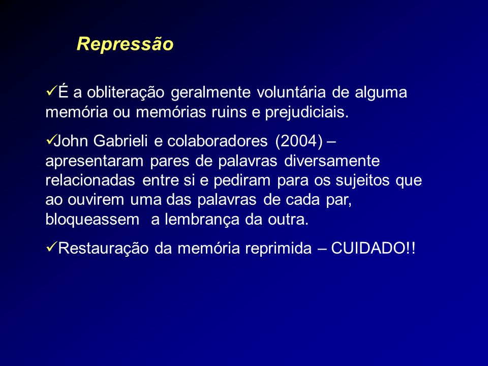 Repressão É a obliteração geralmente voluntária de alguma memória ou memórias ruins e prejudiciais.