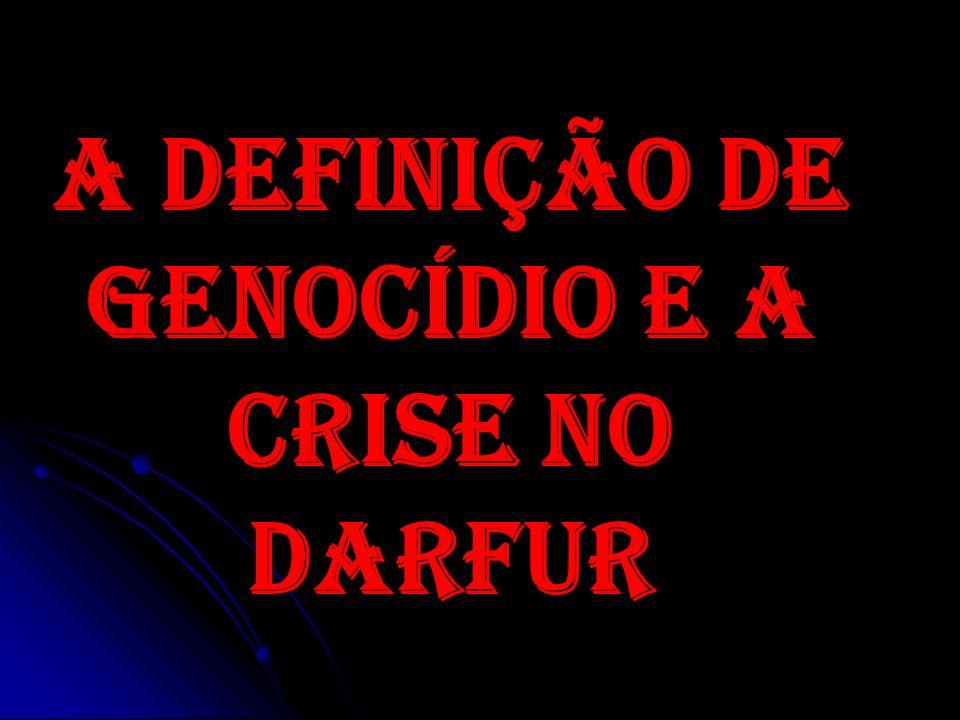 A DEFINIÇÃO DE GENOCÍDIO E A CRISE NO DARFUR
