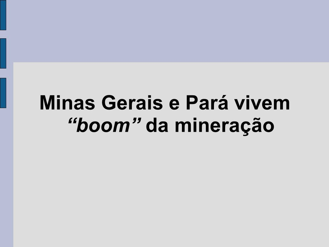 Minas Gerais e Pará vivem boom da mineração