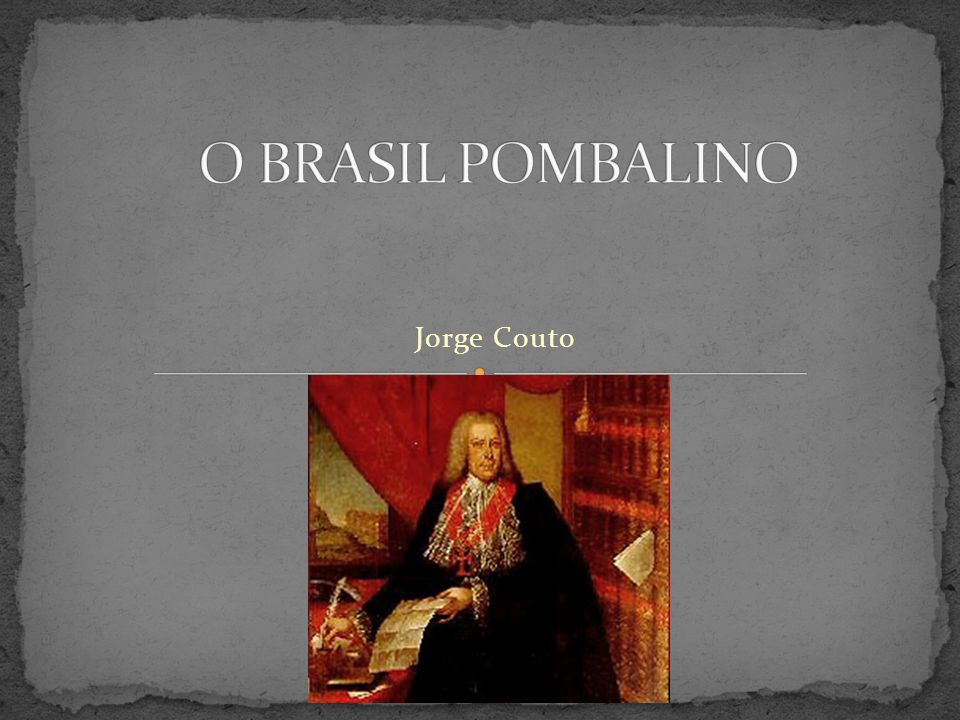 O BRASIL POMBALINO Jorge Couto Clique para adicionar texto