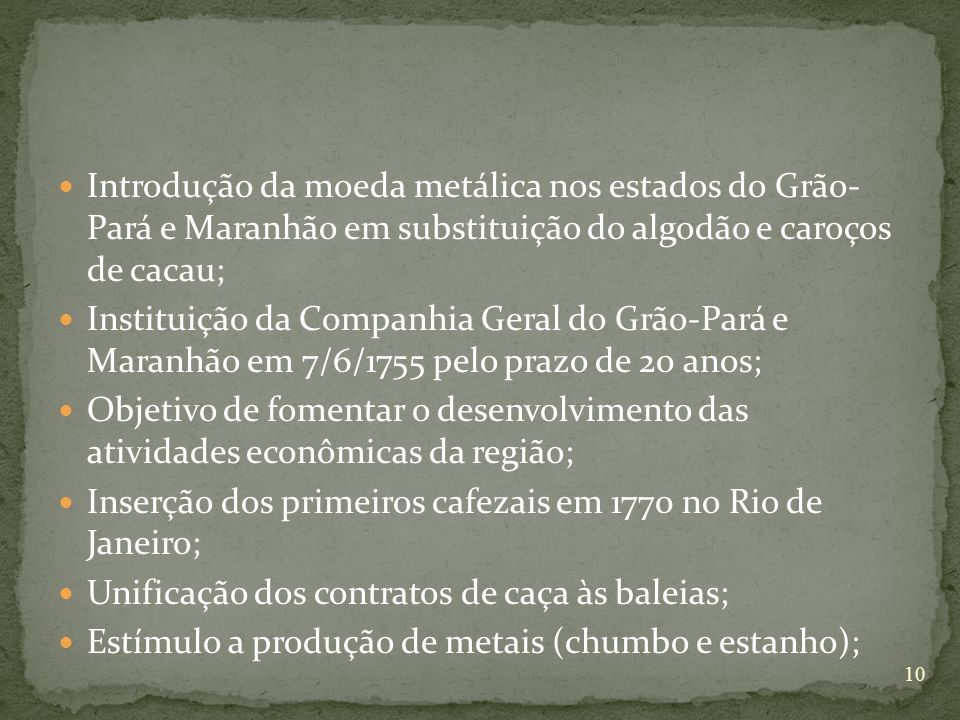 Introdução da moeda metálica nos estados do Grão- Pará e Maranhão em substituição do algodão e caroços de cacau;