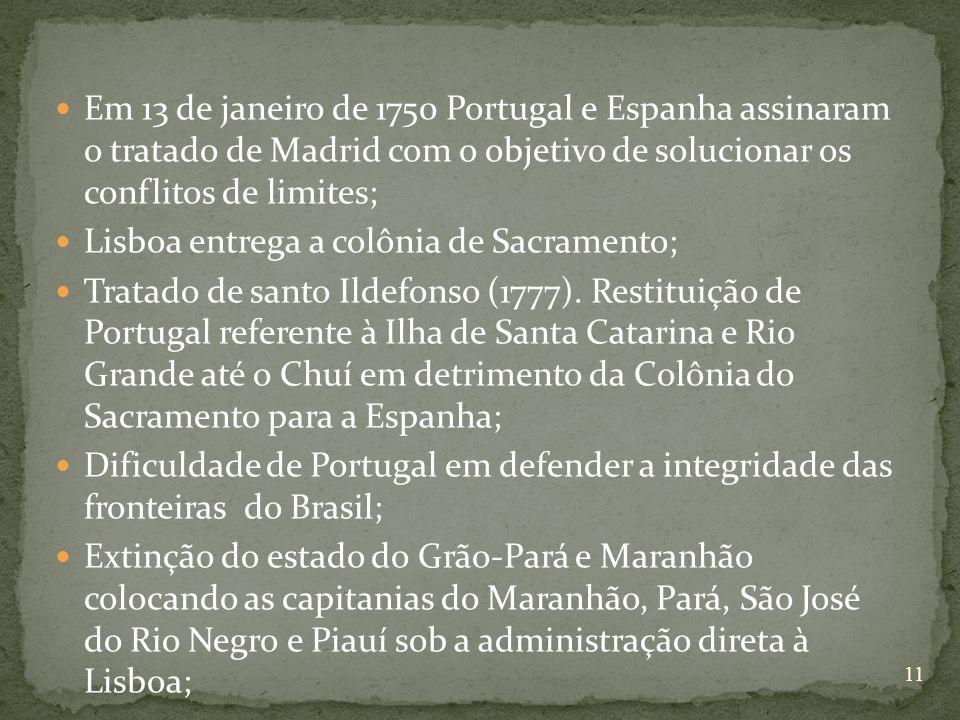 Em 13 de janeiro de 1750 Portugal e Espanha assinaram o tratado de Madrid com o objetivo de solucionar os conflitos de limites;
