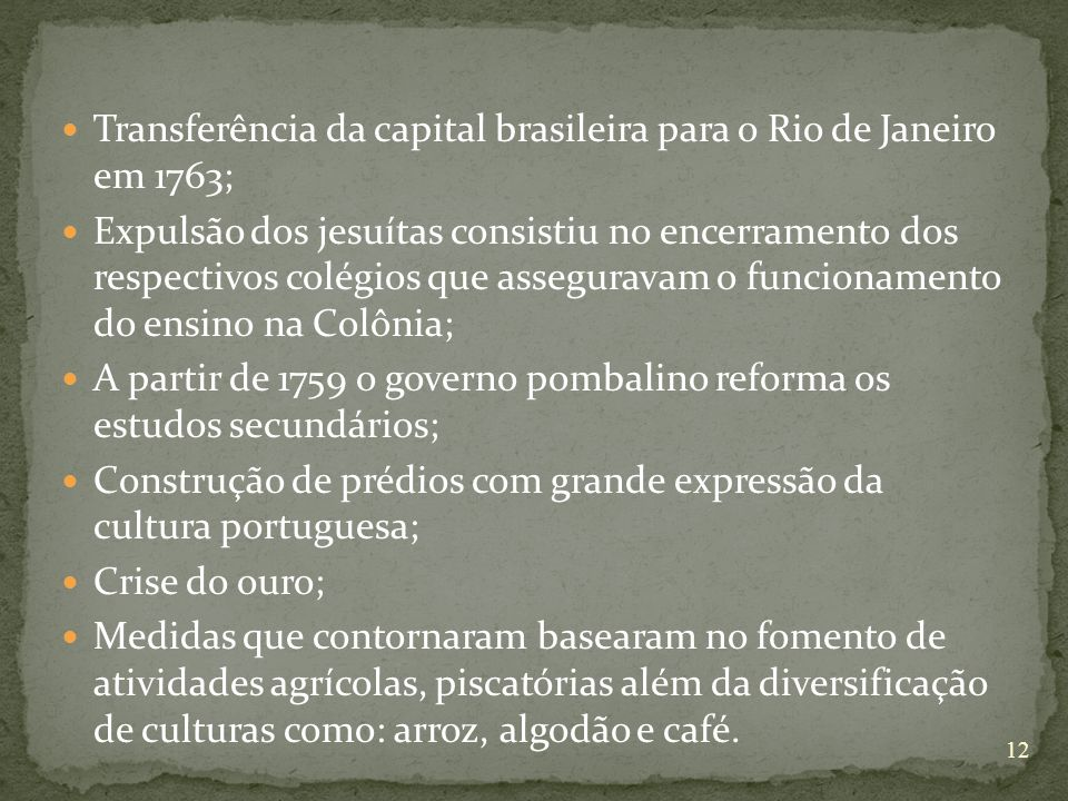 Transferência da capital brasileira para o Rio de Janeiro em 1763;