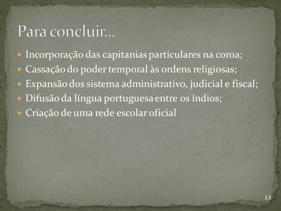 Para concluir... Incorporação das capitanias particulares na coroa;