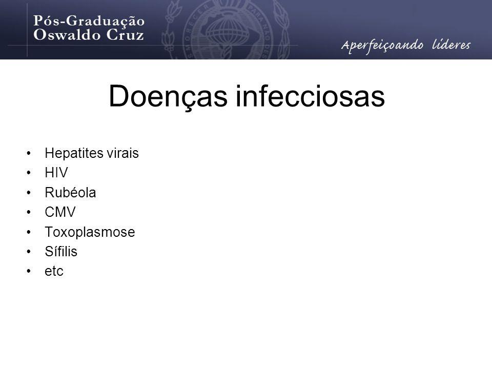 Doenças infecciosas Hepatites virais HIV Rubéola CMV Toxoplasmose