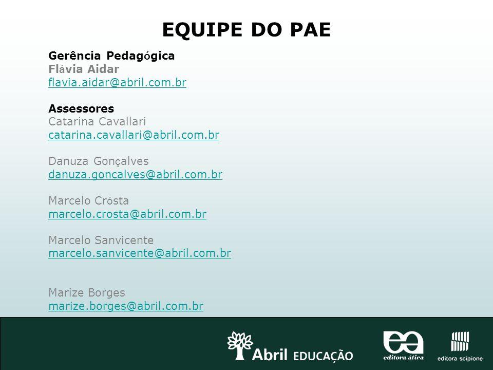 EQUIPE DO PAE Flávia Aidar flavia.aidar@abril.com.br Assessores