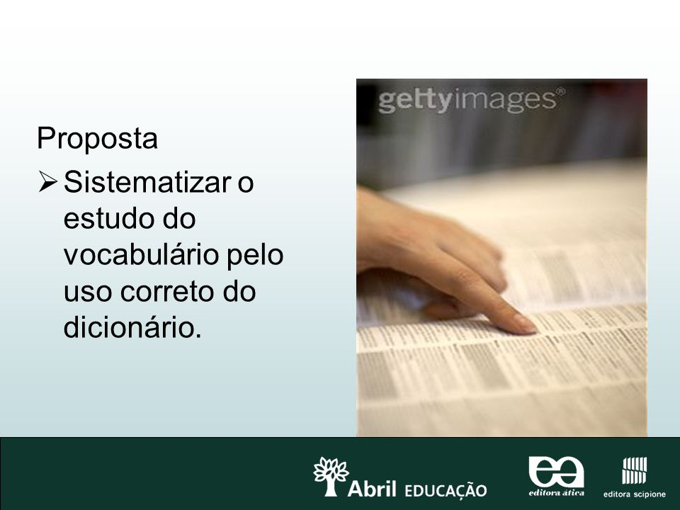 Proposta Sistematizar o estudo do vocabulário pelo uso correto do dicionário.