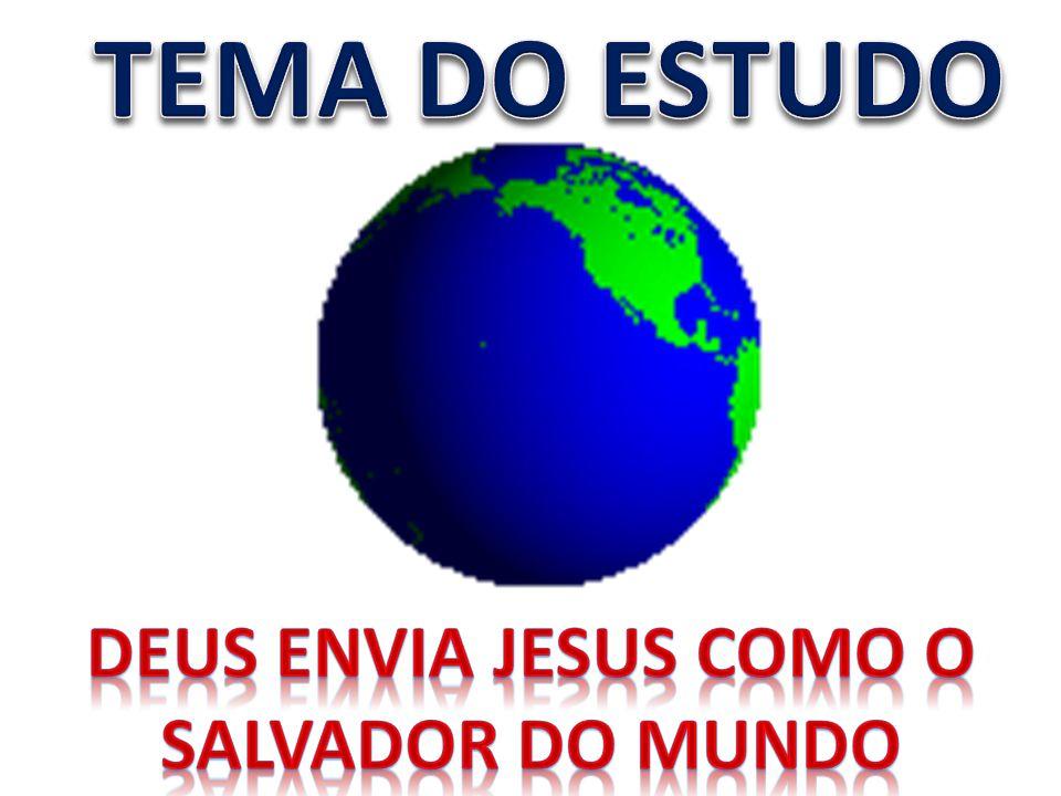 DEUS ENVIA JESUS COMO O SALVADOR DO MUNDO