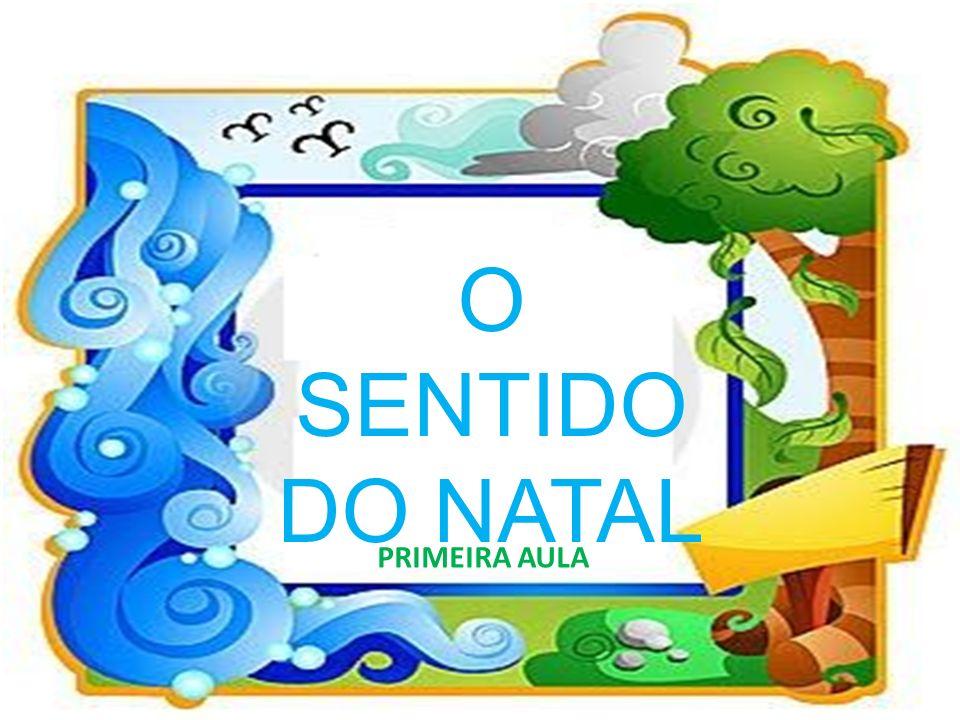 O SENTIDO DO NATAL PRIMEIRA AULA
