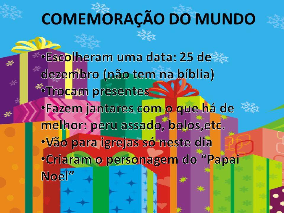 COMEMORAÇÃO DO MUNDOEscolheram uma data: 25 de dezembro (não tem na bíblia) Trocam presentes.