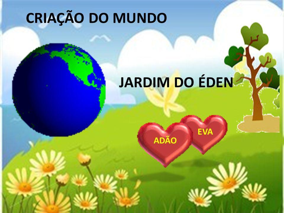 CRIAÇÃO DO MUNDO JARDIM DO ÉDEN