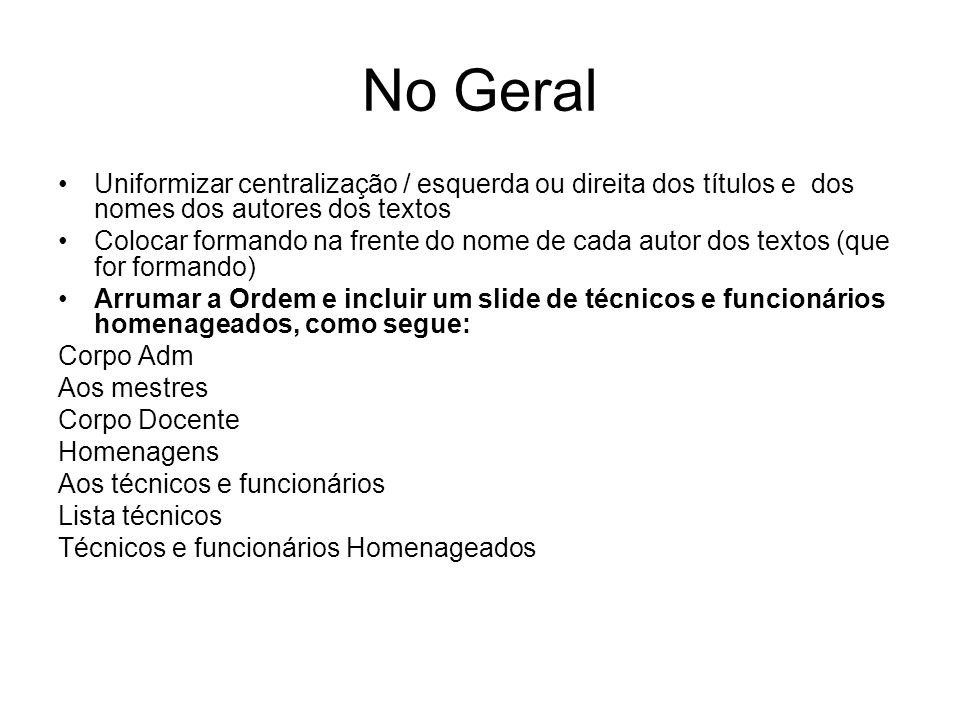 No Geral Uniformizar centralização / esquerda ou direita dos títulos e dos nomes dos autores dos textos.