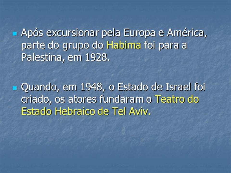 Após excursionar pela Europa e América, parte do grupo do Habima foi para a Palestina, em 1928.