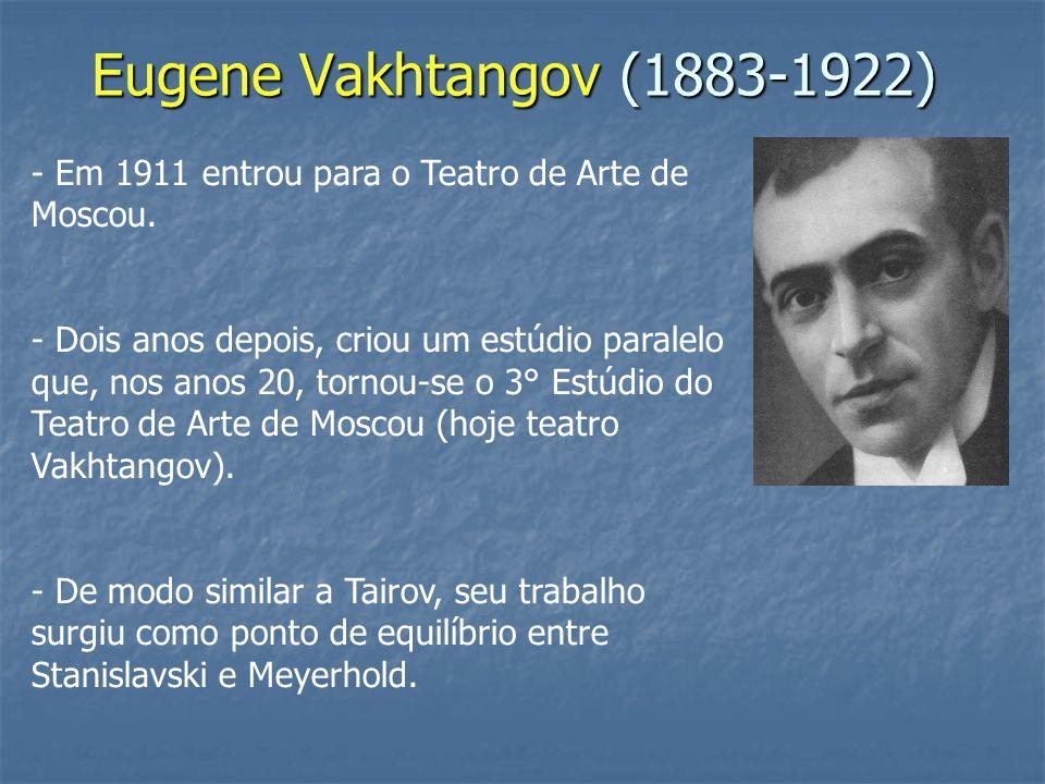 Eugene Vakhtangov (1883-1922) Em 1911 entrou para o Teatro de Arte de Moscou.