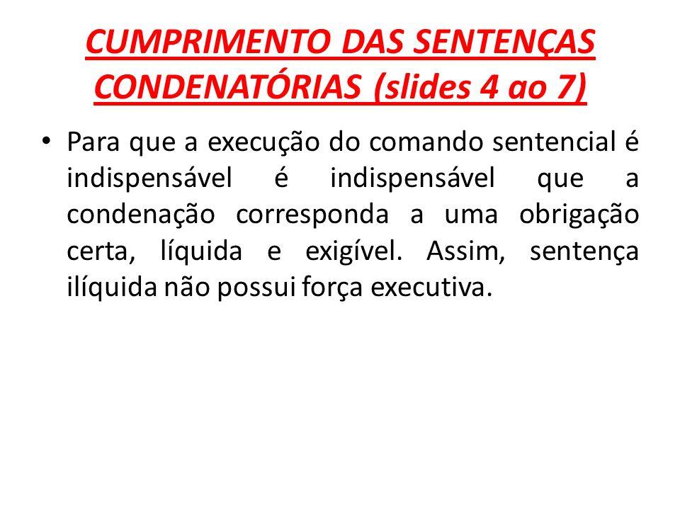 CUMPRIMENTO DAS SENTENÇAS CONDENATÓRIAS (slides 4 ao 7)