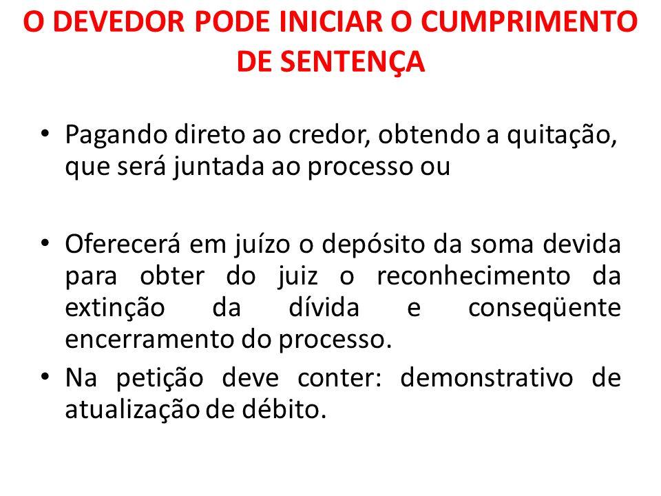 O DEVEDOR PODE INICIAR O CUMPRIMENTO DE SENTENÇA