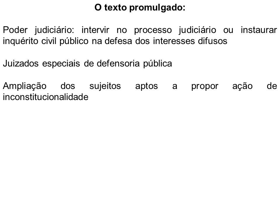 O texto promulgado: Poder judiciário: intervir no processo judiciário ou instaurar inquérito civil público na defesa dos interesses difusos.