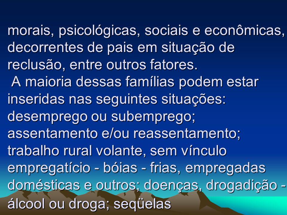 morais, psicológicas, sociais e econômicas, decorrentes de pais em situação de reclusão, entre outros fatores.