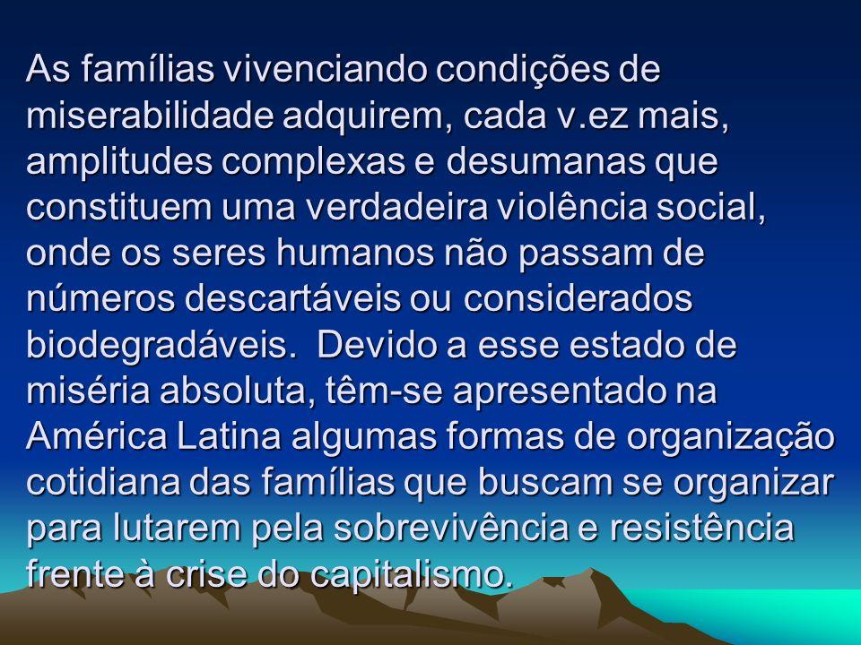 As famílias vivenciando condições de miserabilidade adquirem, cada v