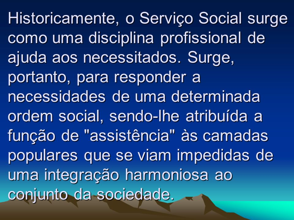 Historicamente, o Serviço Social surge como uma disciplina profissional de ajuda aos necessitados.