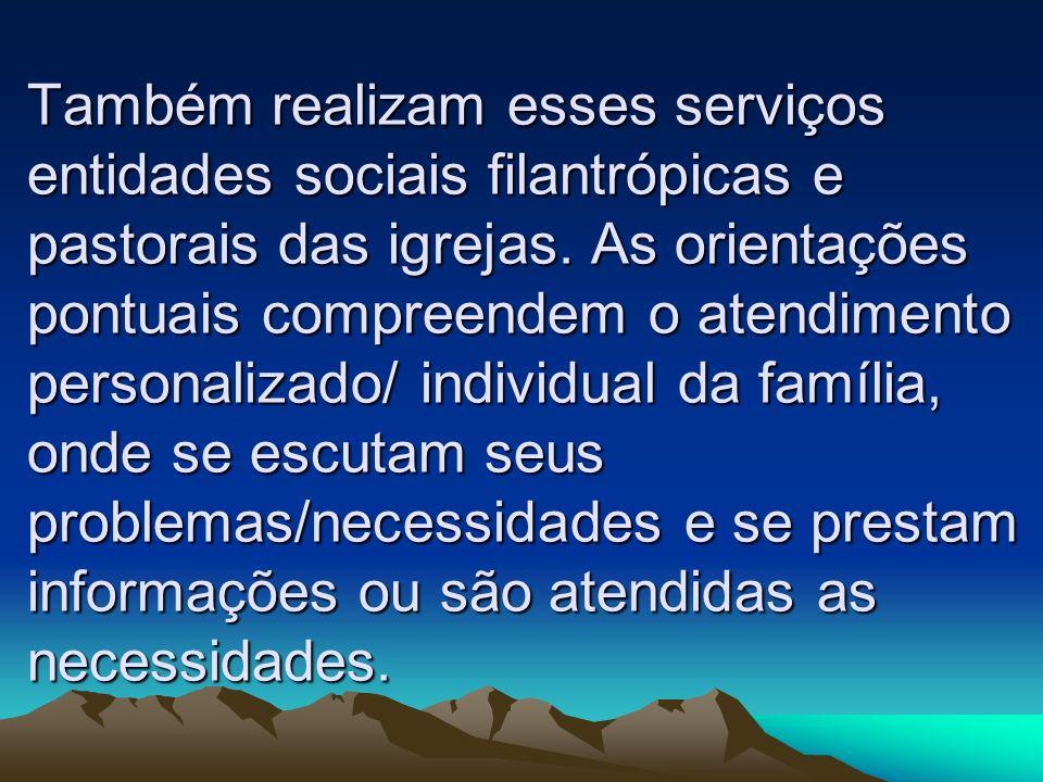 Também realizam esses serviços entidades sociais filantrópicas e pastorais das igrejas.