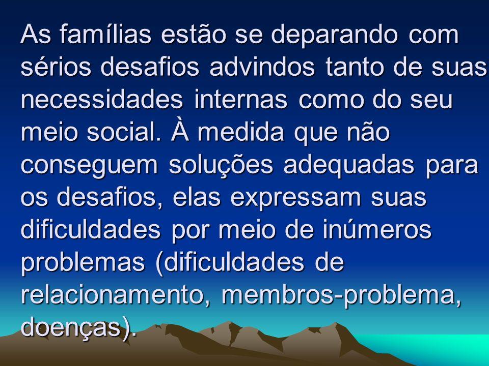 As famílias estão se deparando com sérios desafios advindos tanto de suas necessidades internas como do seu meio social.