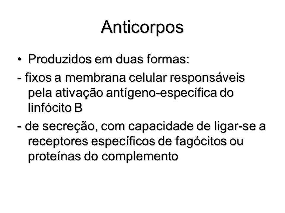 Anticorpos Produzidos em duas formas: