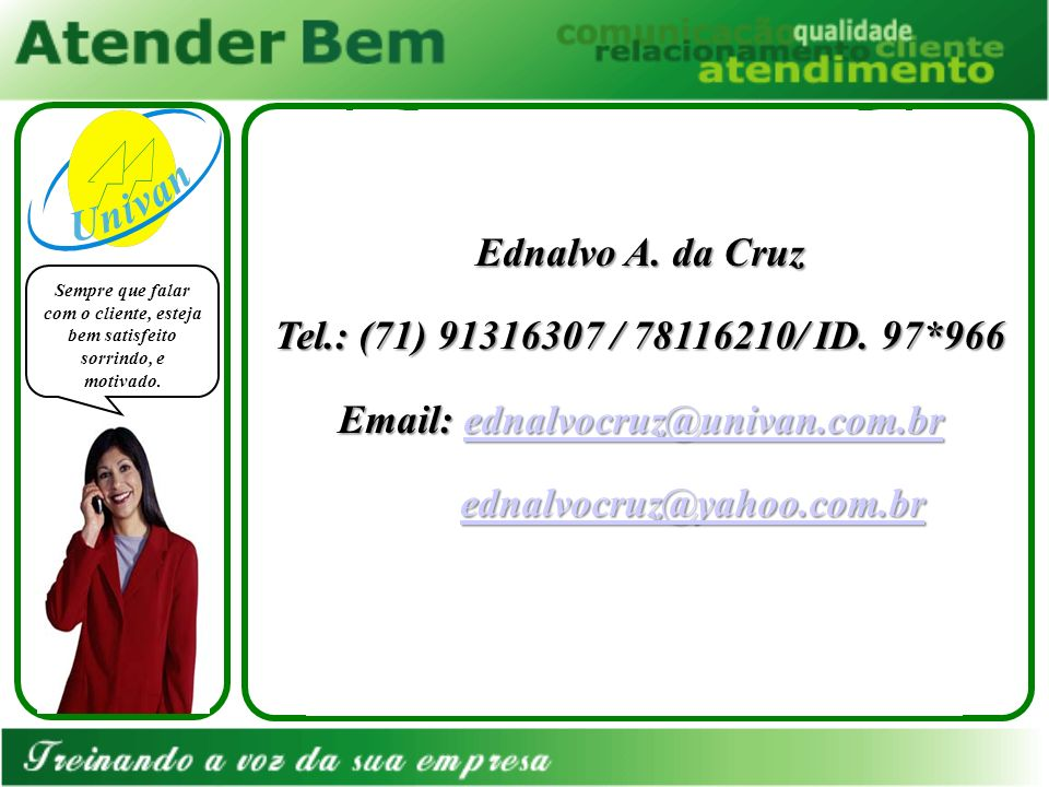Ednalvo A. da Cruz Tel.: (71) 91316307 / 78116210/ ID. 97*966