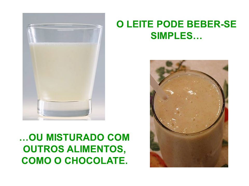 O LEITE PODE BEBER-SE SIMPLES…